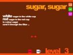 Incluso tendrás que hacer pasar el azúcar por filtros para cambiar su color y adecuarlo a la taza
